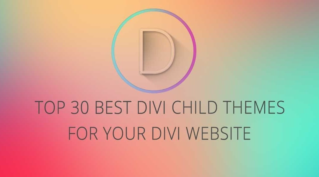 The Top 30 Best Divi Child Themes for Your Divi Website