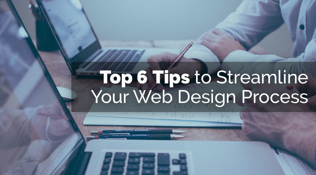 Top 6 Tips to Streamline Your Web Design Process