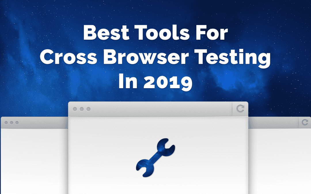 The Best Free and Paid Tools for Cross-Browser Testing in 2019