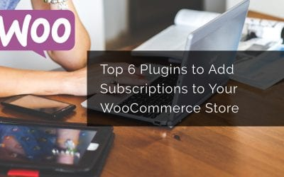 Top 6 Plugins to Add Subscriptions to Your WooCommerce Store