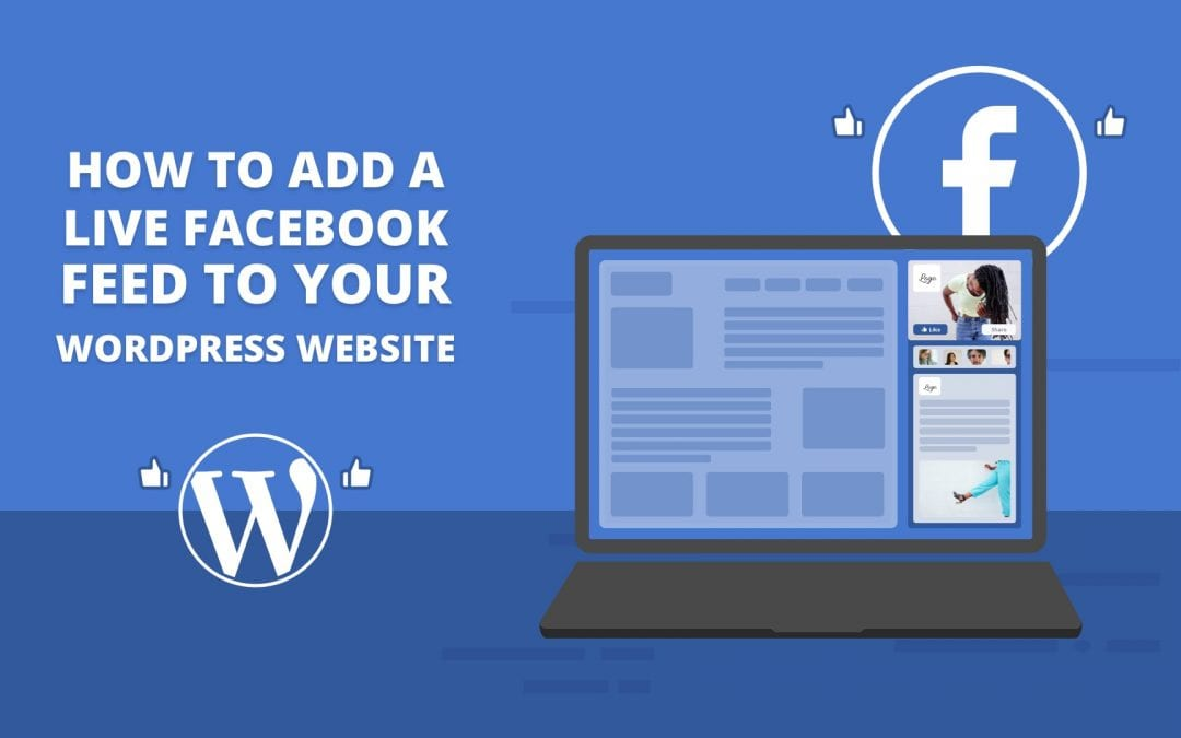 How To Add A Live Facebook Feed To Your WordPress Website