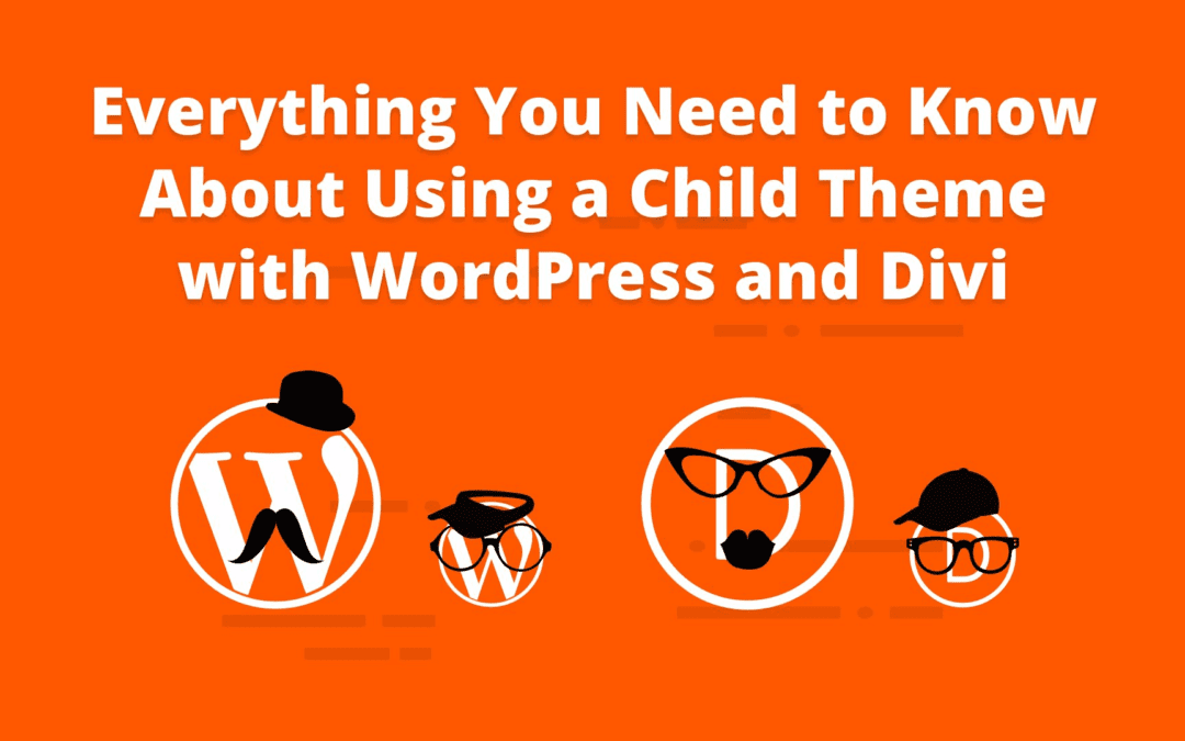 Everything You Need to Know About Using a Child Theme with WordPress and Divi