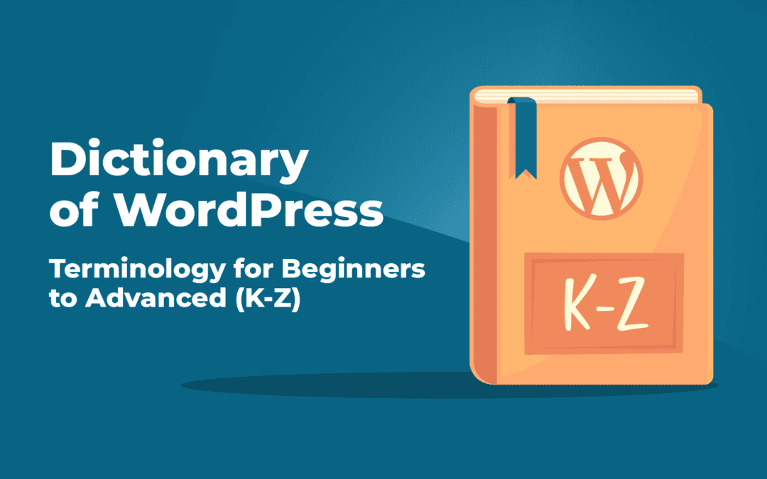 Dictionary of WordPress – Terminology for Beginners to Advanced (K-Z)