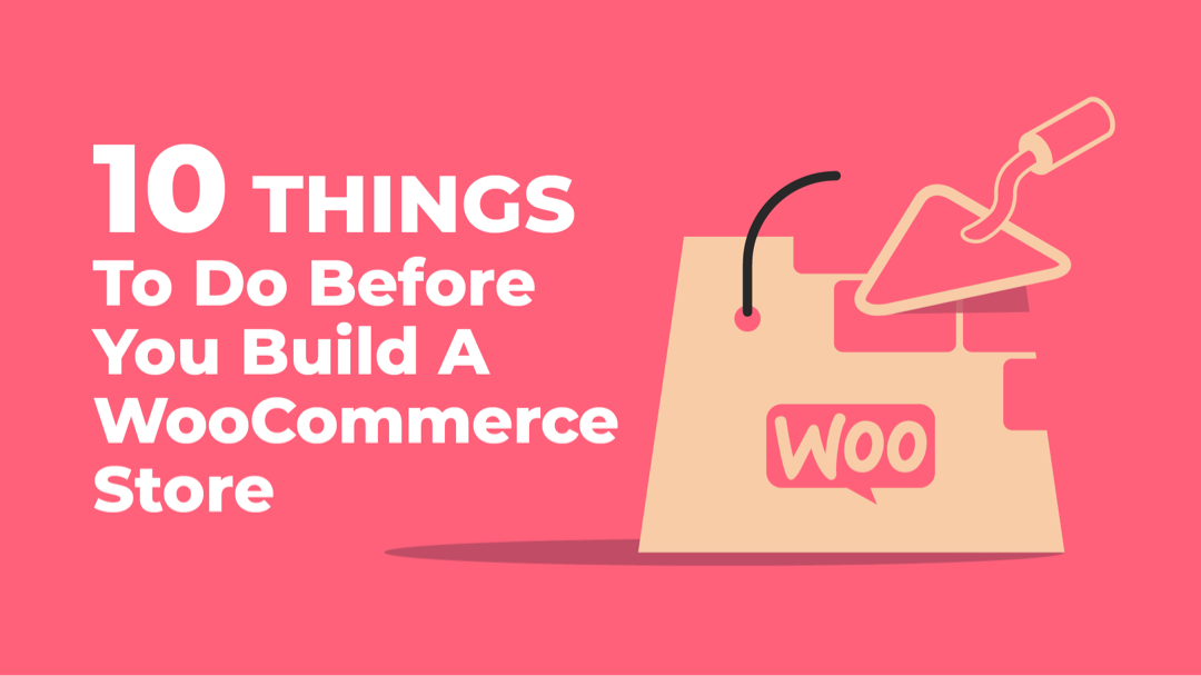 Ten Things to Do Before You Build a WooCommerce Store