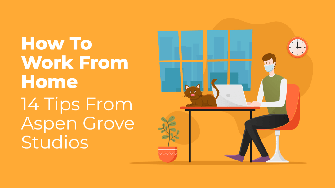 How to Work from Home: 14 Tips from Aspen Grove Studios